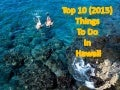10 best 2015 things to do in hawaii