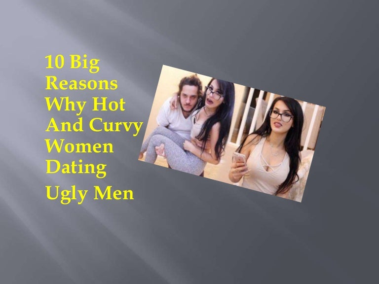 Why do women date ugly men