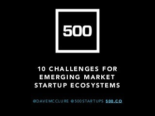 10 Challenges for Emerging Market Startup Ecosystems
