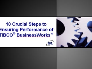 10 Crucial Steps to Ensuring Performance of TIBCO BusinessWorks