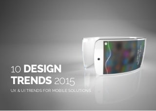 10 Design Trends 2015 - UX & UI Trends for Mobile Solutions