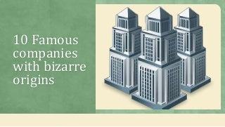 10famouscompanieswithbizarreorigins-1503