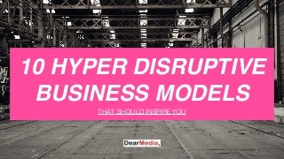 10 Hyper Disruptive Business Models