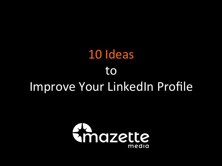 10 Ideas To Improve Your Linkedin Profile