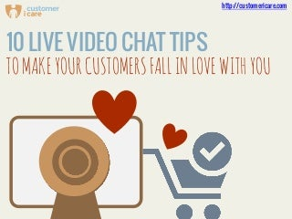 10 live video chat tips to make your customers fall in love with you
