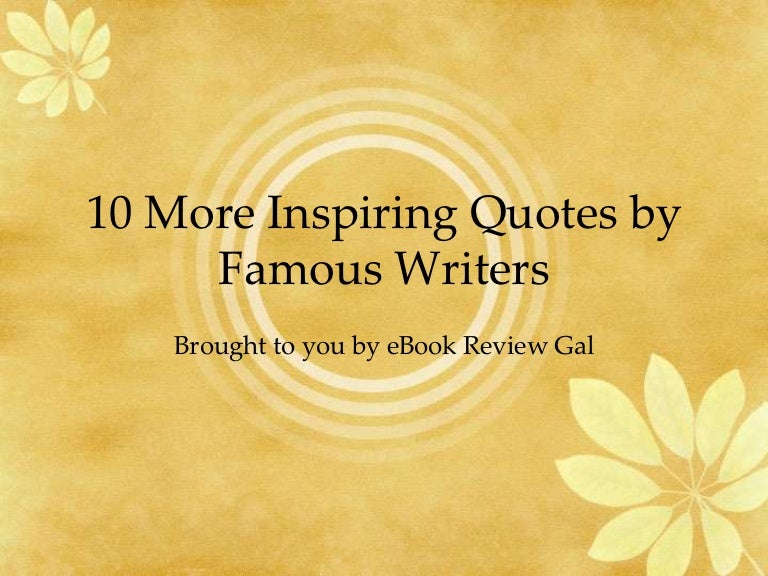 10moreinspiringquotesbyfamouswriters 130409150236 Phpapp01 Thumbnail 4cb1365519978