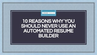 10 reasons why you should never use an automated resume builder - Automated Resume Builder