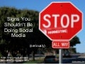 10 Signs You Shouldn't be Doing Social Media