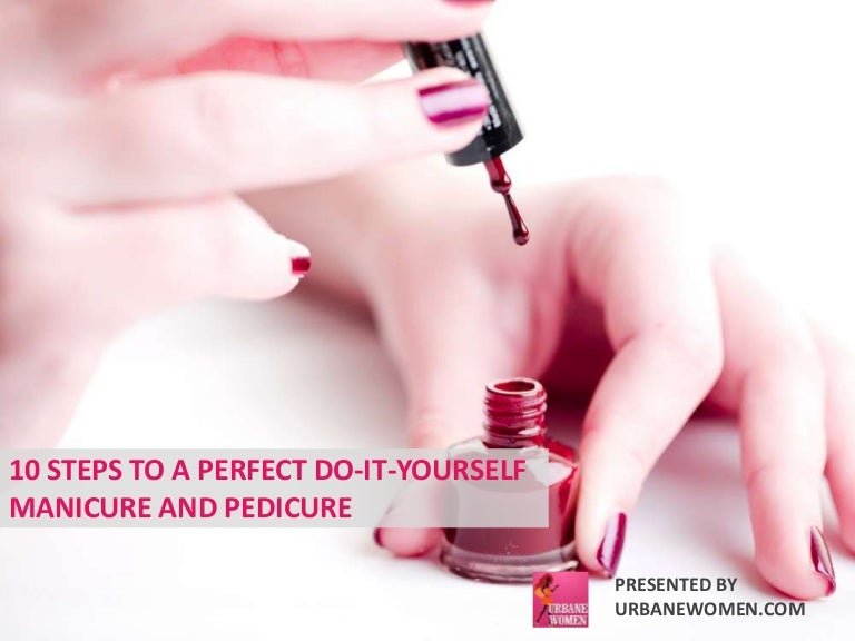 10 steps to a perfect do it yourself manicure and pedicure solutioingenieria Images
