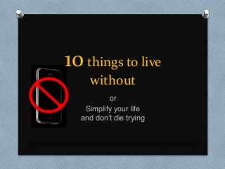 10 things I can live without