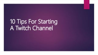 10 tips for starting a twitch channel
