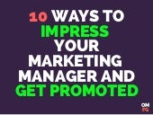 10 Ways To Impress Your Marketing Manager and Get Promoted