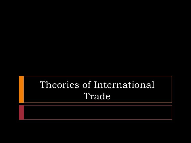 theories of international trade This theory was the commercial revolution, the transition from local economies to national economies, from feudalism to capitalism, from a rudimentary trade to a larger international trade.