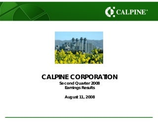 Calpine2Q08_Earnings_Presentation_vFINAL