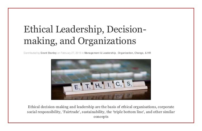 Ethical Leadership, Decision-making, and Organizations