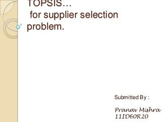 TOPSIS - A multi-criteria decision making approach