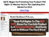[GET] Megan Fox Promoting Your Product? PLR Rights To Massive Pack In This Exploding Diet Market for 2013