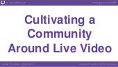 Cultivating a Community Around Live Video