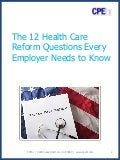The Twelve Health Care Reform Questions Every Employer Needs to Know