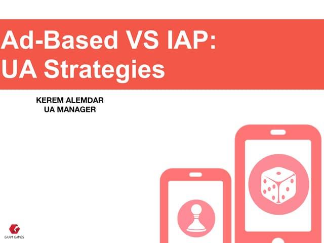 Ad-Based vs. IAP: UA Strategies!