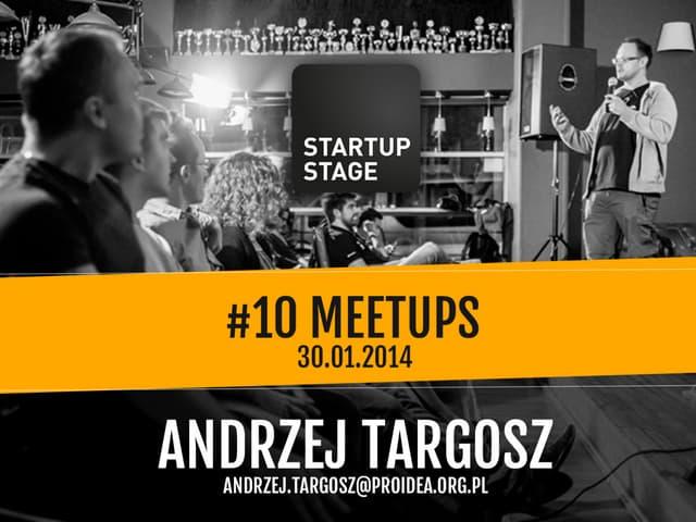 Startup Stage #10 - Meetups - Andrzej Targosz