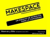 130610 presentacion make spacemadrid en átomos y bits