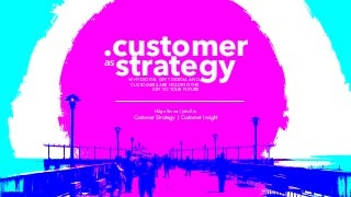 Customer As Strategy