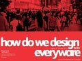 How do we design for the everyware