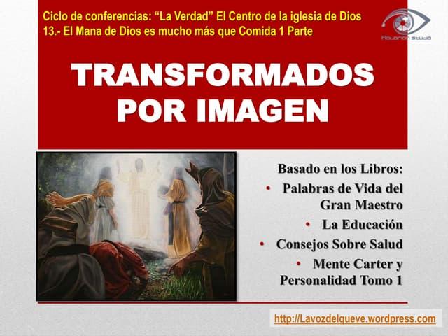 13a.  transformados por su imagen
