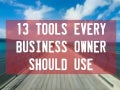 13 Amazing Tools for Small Business Owners