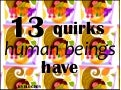 13 Quirks Human Beings Have