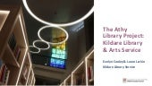 The Athy Library Project: Kildare Library & Arts Service Evelyn Cooley, Laura Larkin