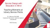 Service Design with Education in Mind: Teaching Moments at Library Service Points Johanna Archbold