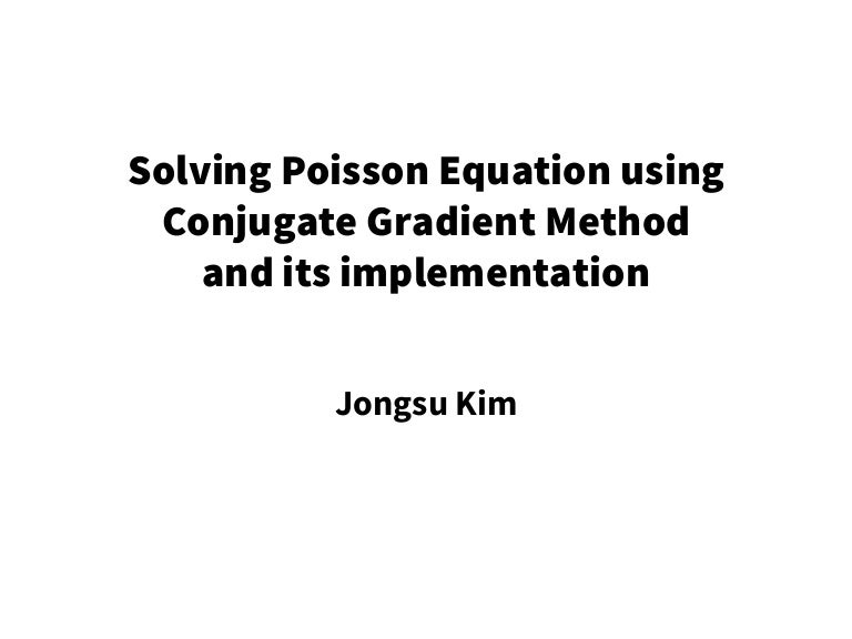 Solving Poisson Equation using Conjugate Gradient Method and its impl…