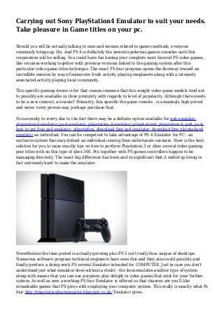 Carrying out Sony PlayStation4 Emulator to suit your needs. Take pleasure in Game titles on your pc.