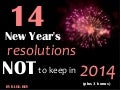 14 New Year's Resolutions NOT to Keep in 2014