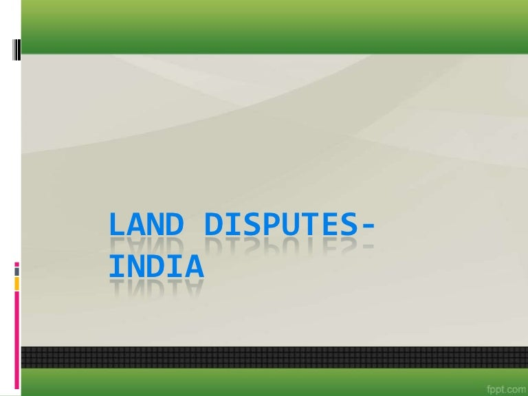 15 land disputes in india, Modern powerpoint