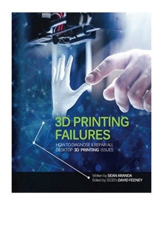 3D Printing Failures - Sean Aranda - How to Diagnose and Repair All 3D Printing Issues eBook
