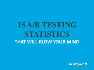 15 A/B Testing Stats That Will Blow your Mind