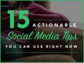 15 Actionable Social Media Tips You Can Use Right Now