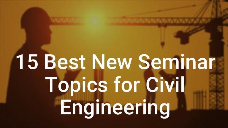 15 Best New Seminar Topics For Civil Engineering