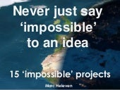 15 impossible projects: never just say impossible to an idea.