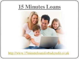 15 Minutes loans @ www.15minuteloansforbadcredit.co.uk