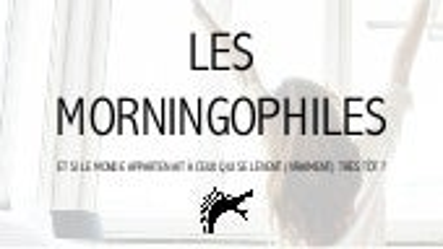 #15MinPasPlus_LesMorningophiles