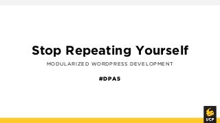 Stop Repeating Yourself: Modularized WordPress Development