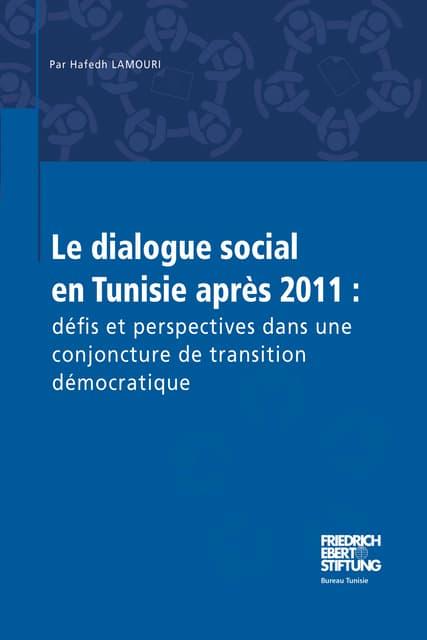 Le dialogue social en Tunisie après 2011 : défis et perspectives dans une conjoncture de transition démocratique