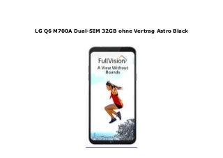 LG Q6 M700A Dual-SIM 32GB ohne Vertrag Astro Black
