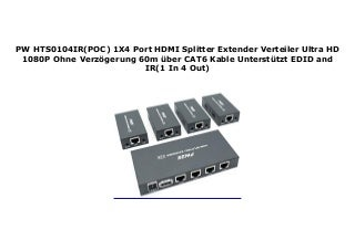 PW HTS0104IR(POC) 1X4 Port HDMI Splitter Extender Verteiler Ultra HD 1080P Ohne Verz�gerung 60m �ber CAT6 Kable Unterst�tzt EDID and IR(1 In 4 Out)