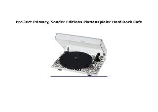 Pro Ject Primary, Sonder Editions Plattenspieler Hard Rock Cafe