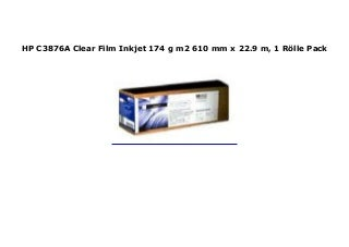 HP C3876A Clear Film Inkjet 174 g m2 610 mm x 22.9 m, 1 R�lle Pack